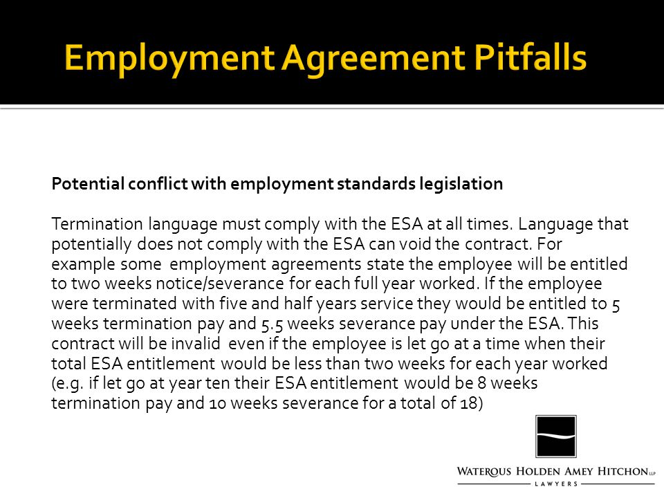 Potential conflict with employment standards legislation Termination language must comply with the ESA at all times.