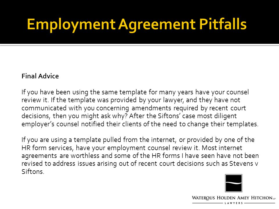 Final Advice If you have been using the same template for many years have your counsel review it.