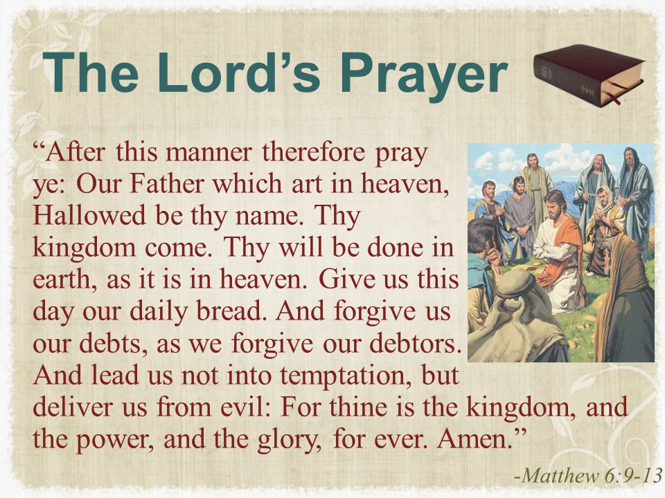 """The Lord's Prayer """"After this manner therefore pray ye: Our Father which art in heaven, Hallowed be thy name. Thy kingdom come. Thy will be done in ea"""