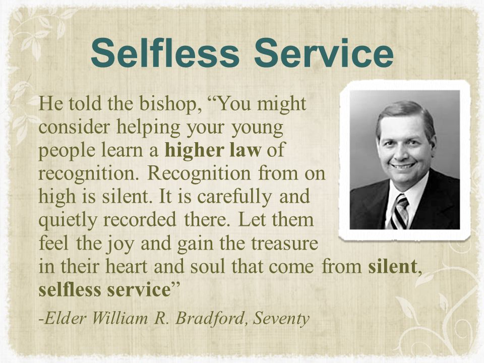 """Selfless Service He told the bishop, """"You might consider helping your young people learn a higher law of recognition. Recognition from on high is sile"""