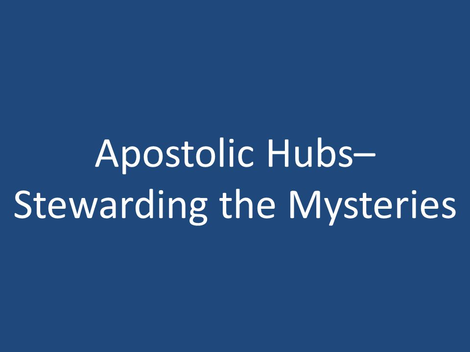 Apostolic Hubs– Stewarding the Mysteries