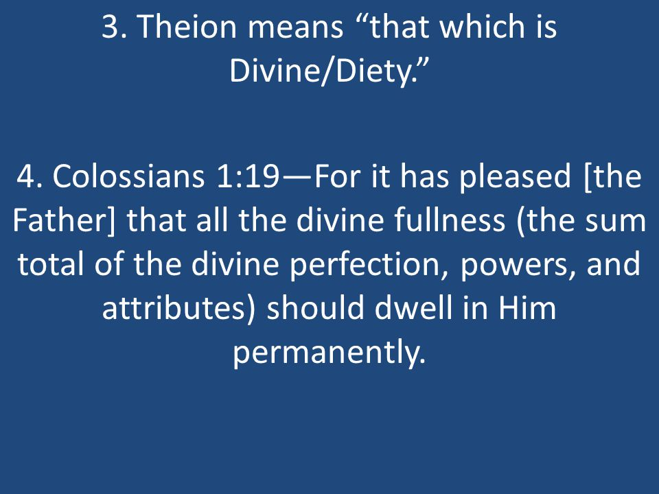 3. Theion means that which is Divine/Diety. 4.