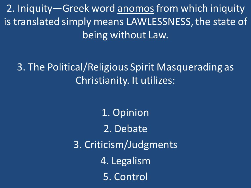 2. Iniquity—Greek word anomos from which iniquity is translated simply means LAWLESSNESS, the state of being without Law. 3. The Political/Religious S