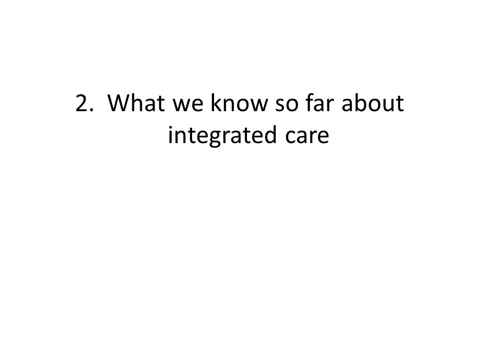 2. What we know so far about integrated care
