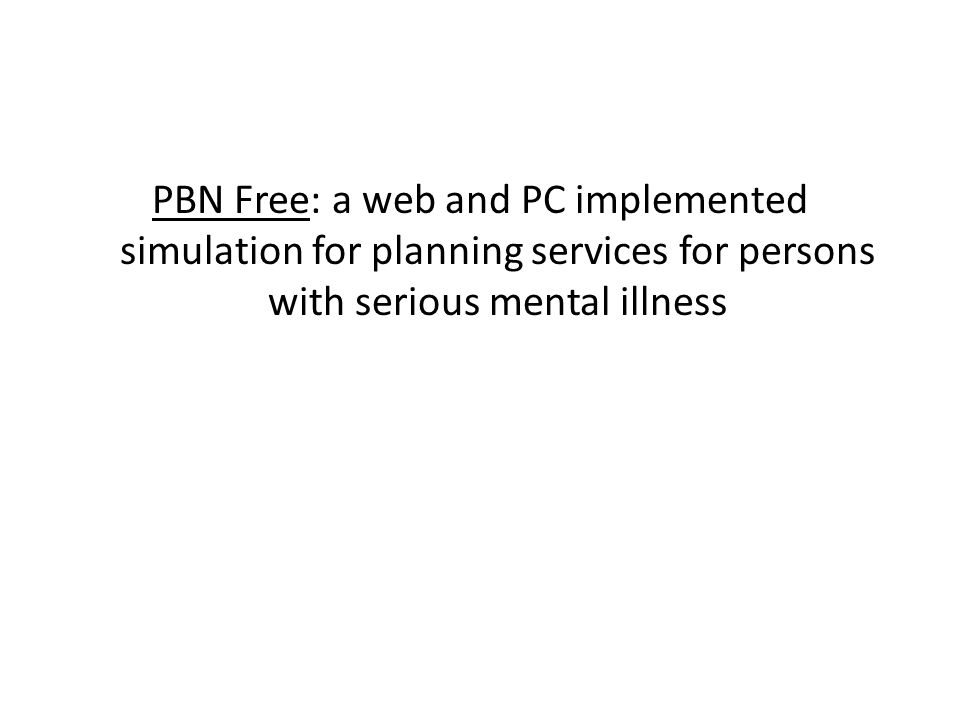 PBN Free: a web and PC implemented simulation for planning services for persons with serious mental illness