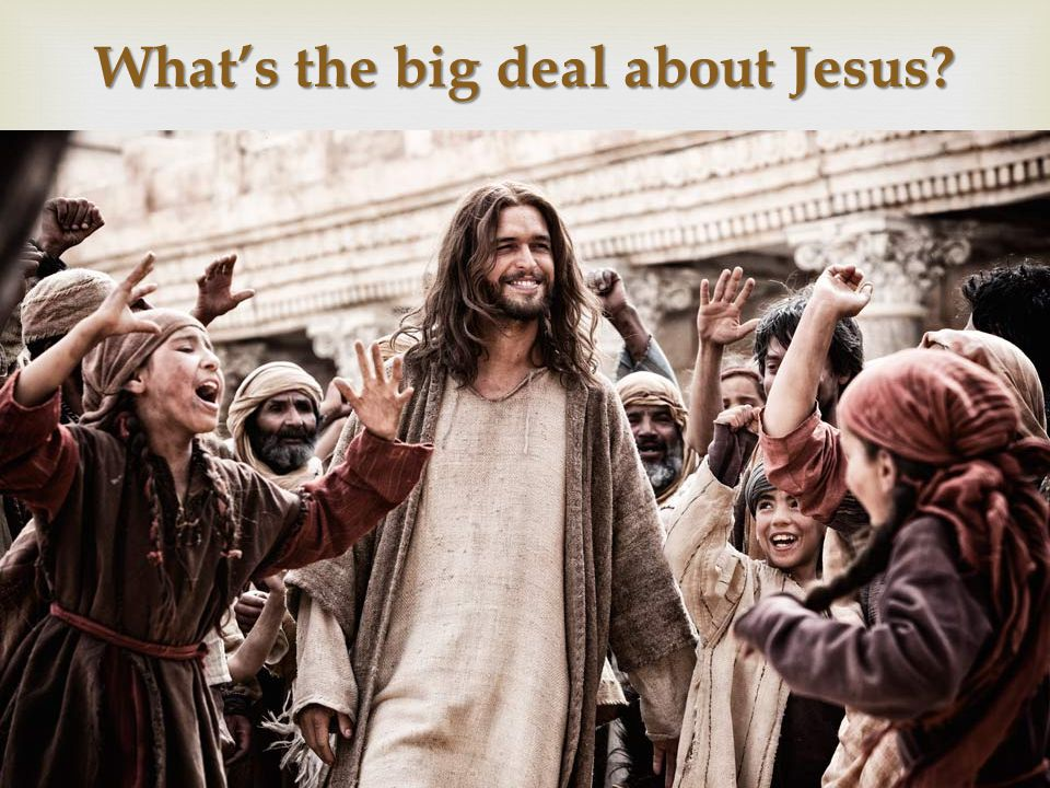 What's the big deal about Jesus