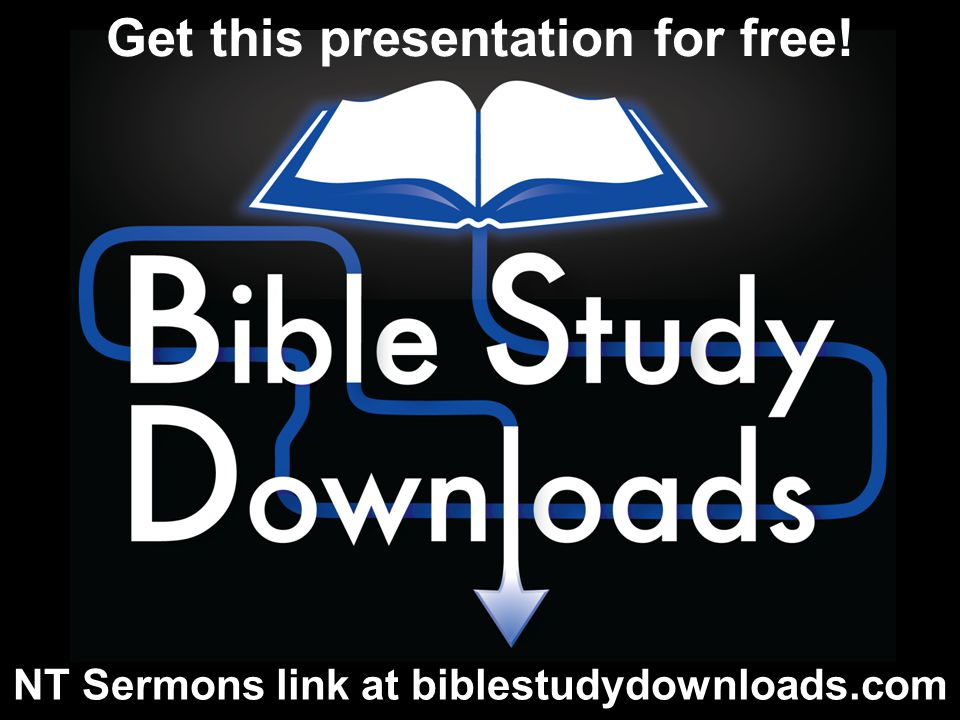 NT Sermons link at biblestudydownloads.com Get this presentation for free!