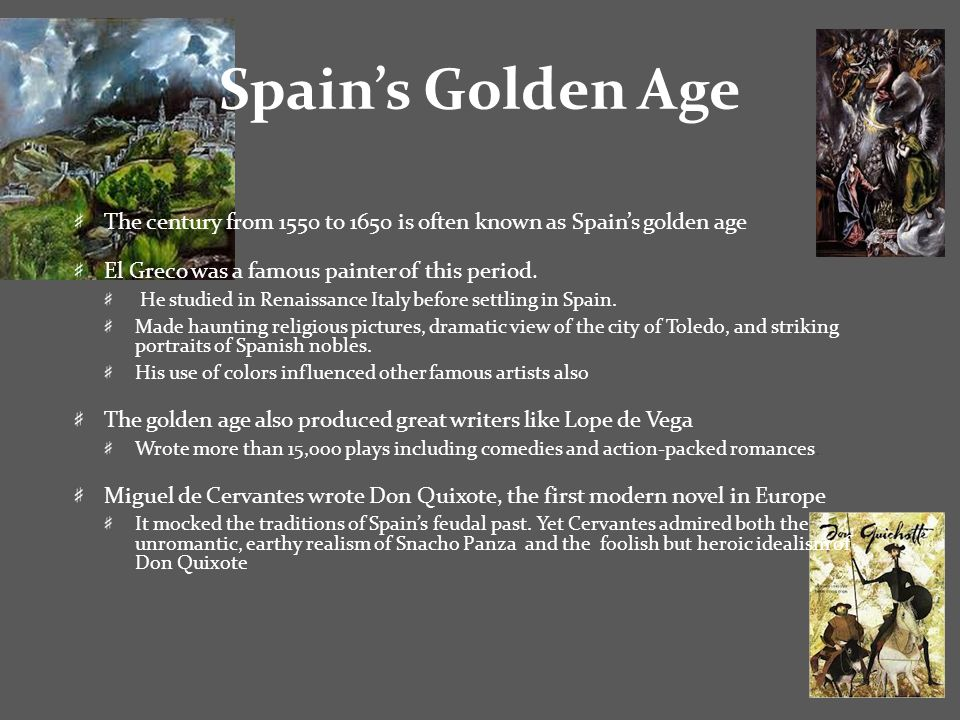 Spain's Golden Age The century from 1550 to 1650 is often known as Spain's golden age El Greco was a famous painter of this period.