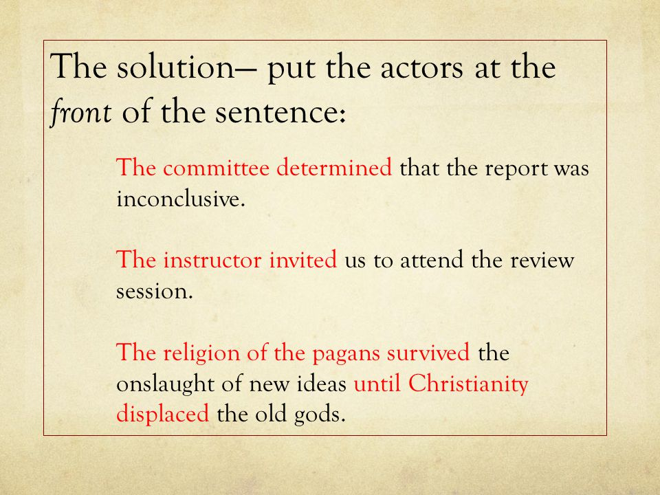 The solution— put the actors at the front of the sentence: The committee determined that the report was inconclusive.