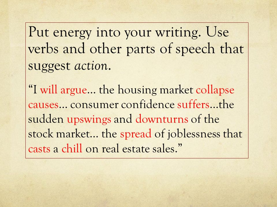 Put energy into your writing. Use verbs and other parts of speech that suggest action.