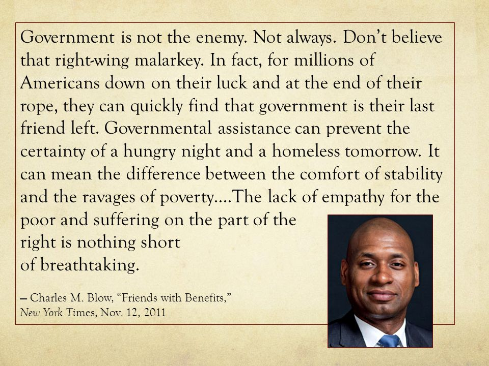 Government is not the enemy. Not always. Don't believe that right-wing malarkey.