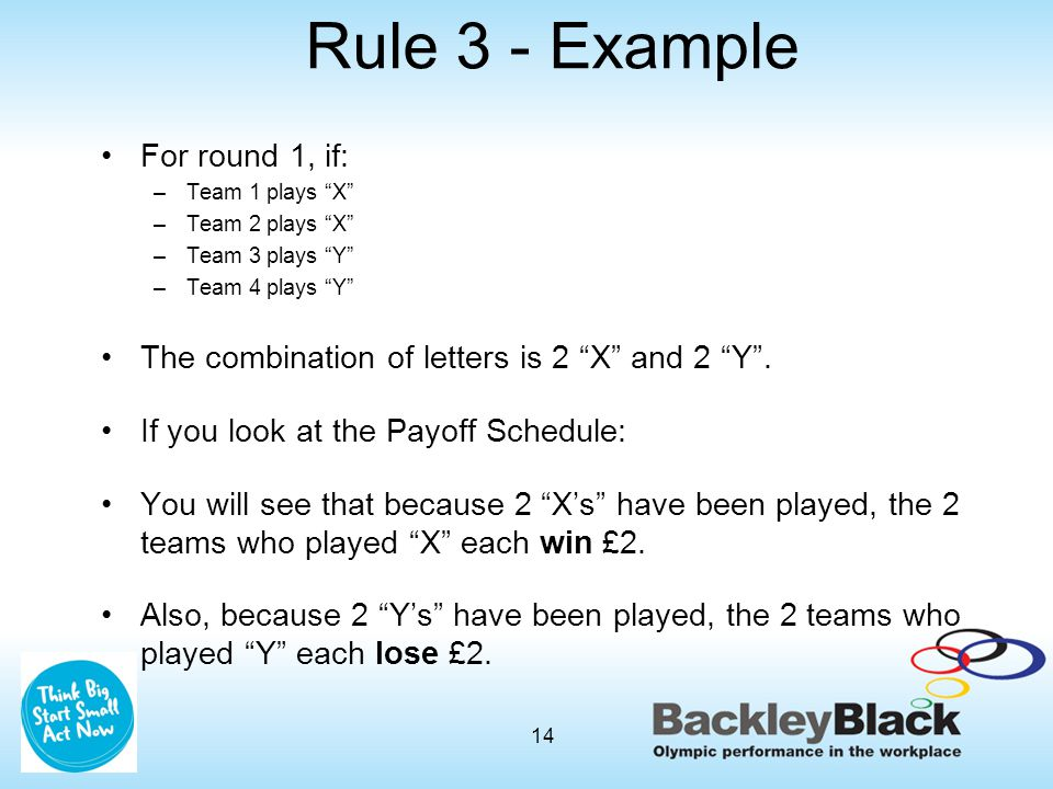 """Rule 3 - Example For round 1, if: –Team 1 plays """"X"""" –Team 2 plays """"X"""" –Team 3 plays """"Y"""" –Team 4 plays """"Y"""" The combination of letters is 2 """"X"""" and 2 """"Y"""