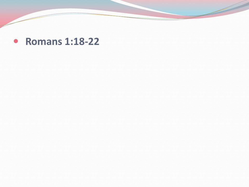 Romans 1:18-22