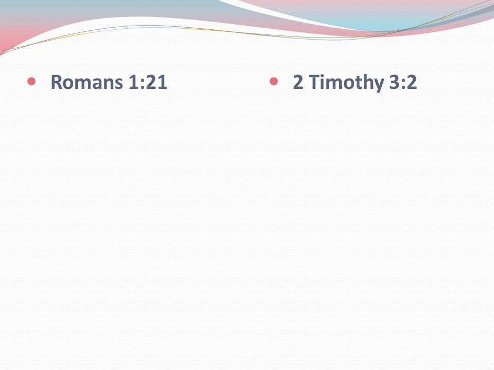 Romans 1:21 2 Timothy 3:2