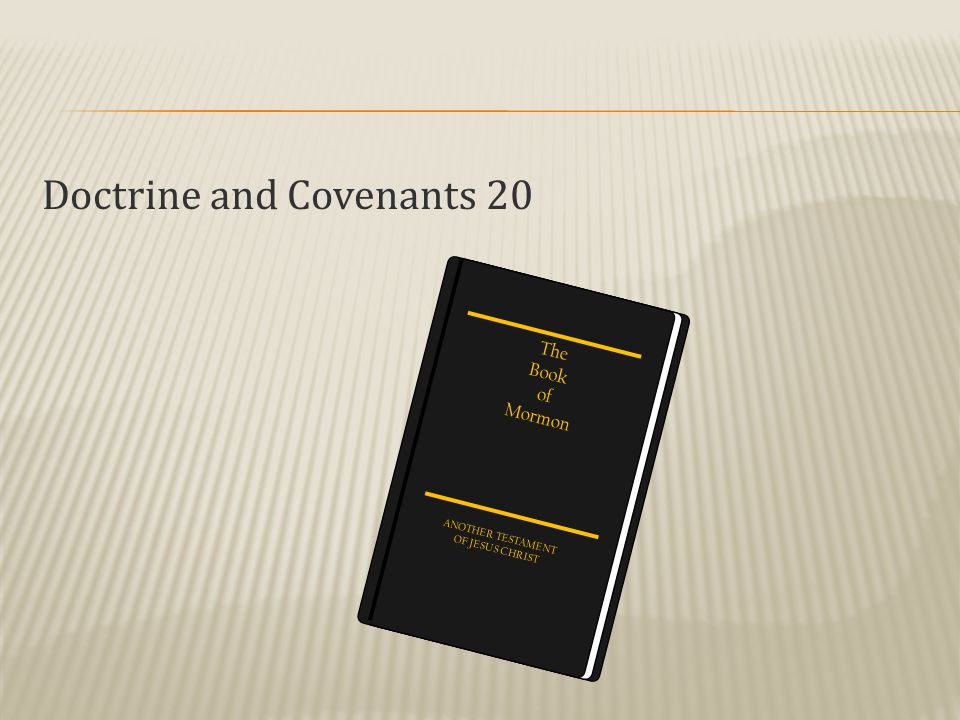 Doctrine and Covenants 20 The Book of Mormon ANOTHER TESTAMENT OF JESUS CHRIST