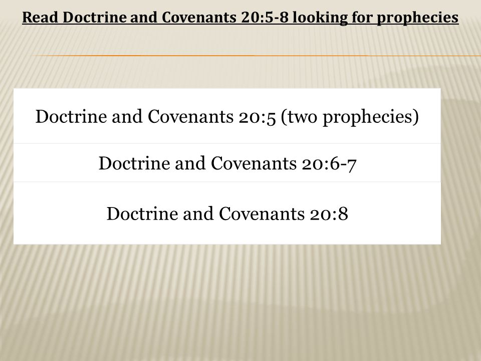 Doctrine and Covenants 20:5 After it was truly manifested unto this first elder [Joseph Smith] that he had received a remission of his sins Read Doctrine and Covenants 20:5-8 looking for prophecies
