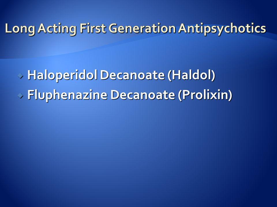  Haloperidol Decanoate (Haldol)  Fluphenazine Decanoate (Prolixin)