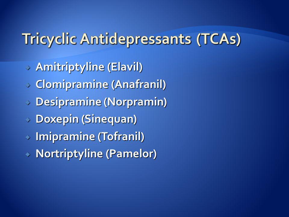  Amitriptyline (Elavil)  Clomipramine (Anafranil)  Desipramine (Norpramin)  Doxepin (Sinequan)  Imipramine (Tofranil)  Nortriptyline (Pamelor)