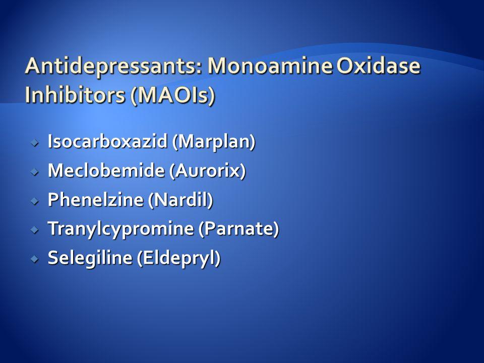  Isocarboxazid (Marplan)  Meclobemide (Aurorix)  Phenelzine (Nardil)  Tranylcypromine (Parnate)  Selegiline (Eldepryl)