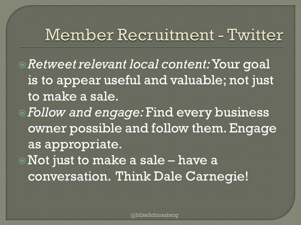 Retweet relevant local content: Your goal is to appear useful and valuable; not just to make a sale.