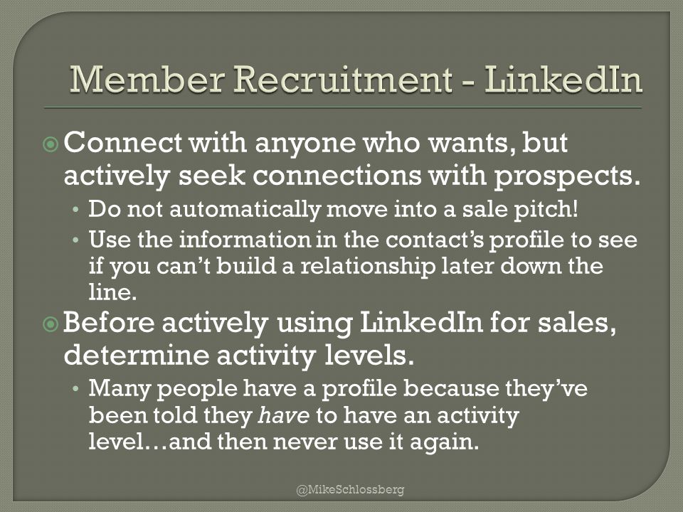  Connect with anyone who wants, but actively seek connections with prospects.