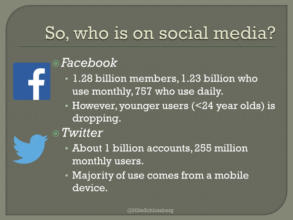  Facebook 1.28 billion members, 1.23 billion who use monthly, 757 who use daily.