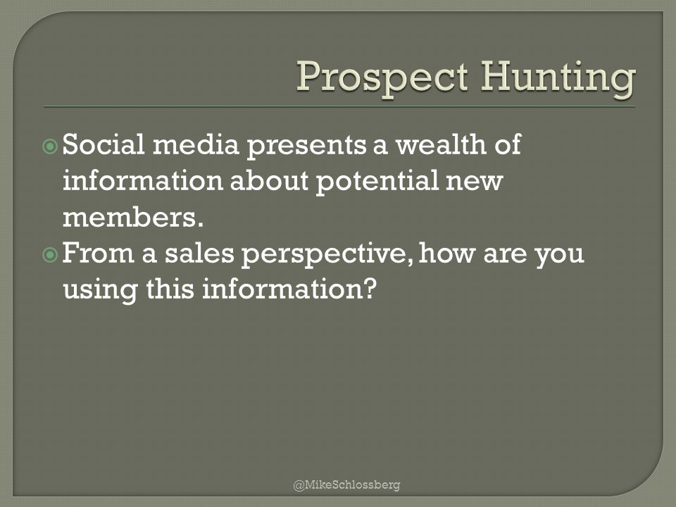  Social media presents a wealth of information about potential new members.