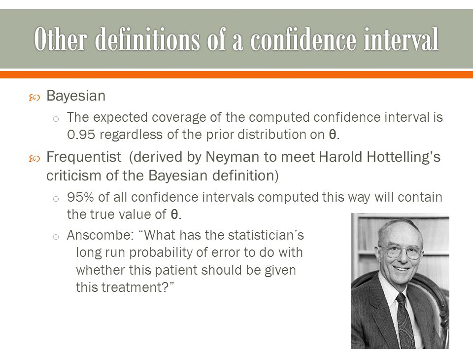  Bayesian o The expected coverage of the computed confidence interval is 0.95 regardless of the prior distribution on θ.