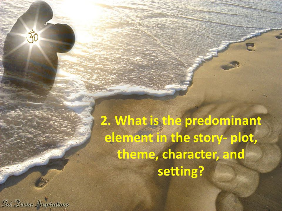 2. What is the predominant element in the story- plot, theme, character, and setting?
