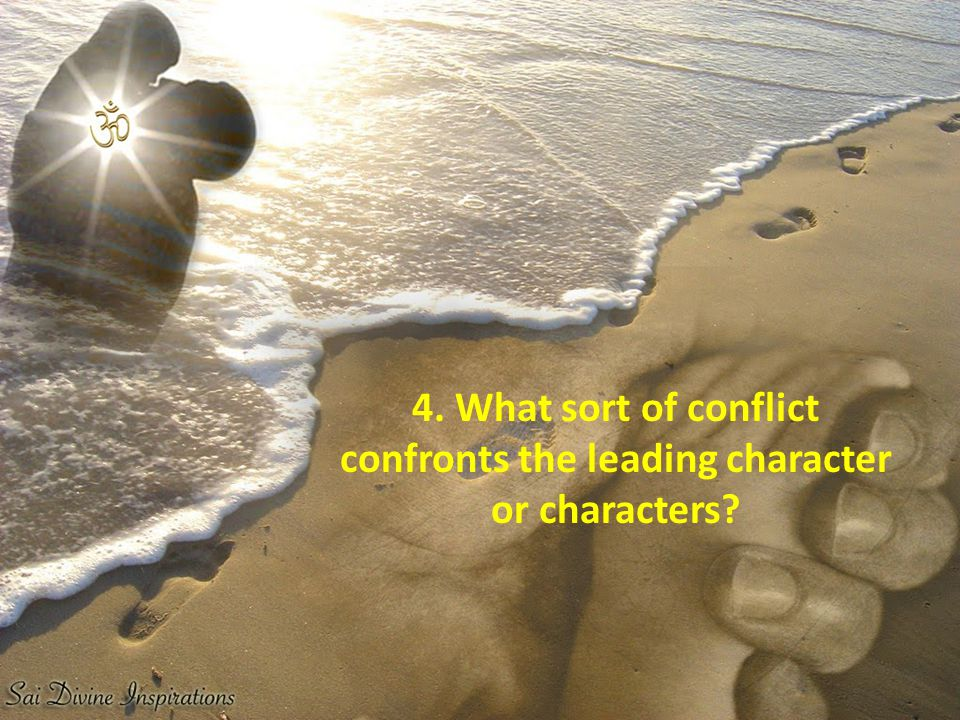 4. What sort of conflict confronts the leading character or characters?