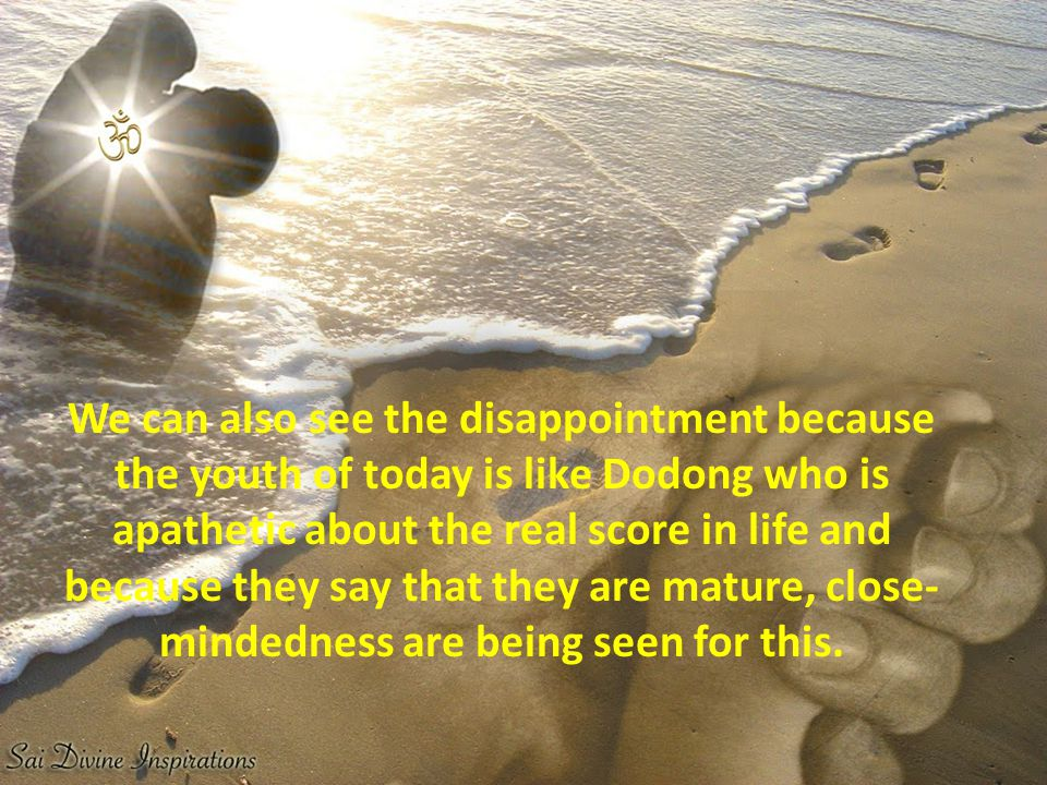 We can also see the disappointment because the youth of today is like Dodong who is apathetic about the real score in life and because they say that they are mature, close- mindedness are being seen for this.