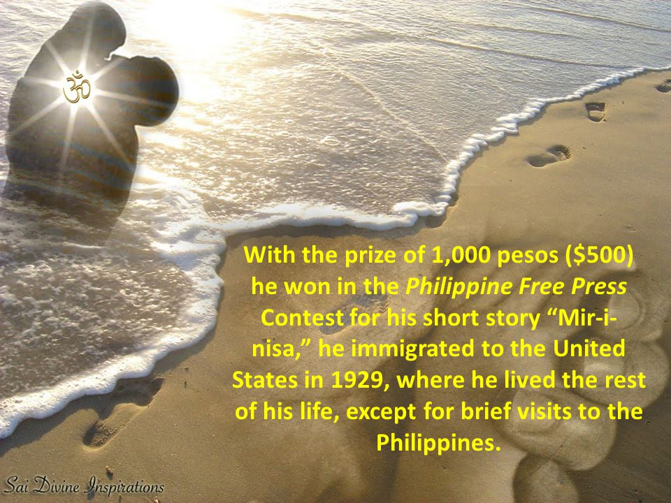 With the prize of 1,000 pesos ($500) he won in the Philippine Free Press Contest for his short story Mir-i- nisa, he immigrated to the United States in 1929, where he lived the rest of his life, except for brief visits to the Philippines.