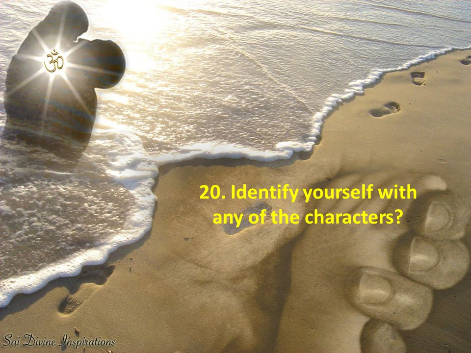20. Identify yourself with any of the characters?