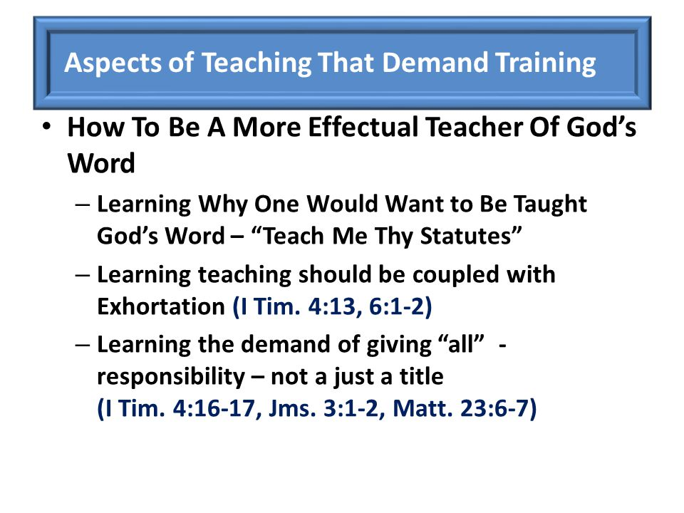 How To Be A More Effectual Teacher Of God's Word – Learning Why One Would Want to Be Taught God's Word – Teach Me Thy Statutes – Learning teaching should be coupled with Exhortation (I Tim.