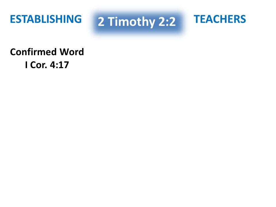 Confirmed Word I Cor. 4:17 2 Timothy 2:2 ESTABLISHINGTEACHERS