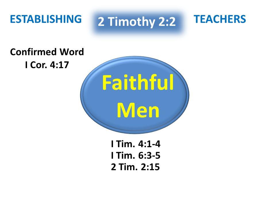 Faithful Men Confirmed Word I Cor. 4:17 2 Timothy 2:2 I Tim.