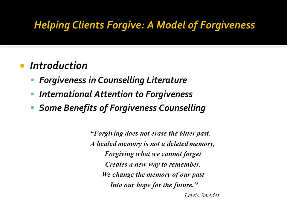 " Introduction  Forgiveness in Counselling Literature  International Attention to Forgiveness  Some Benefits of Forgiveness Counselling ""Forgiving"