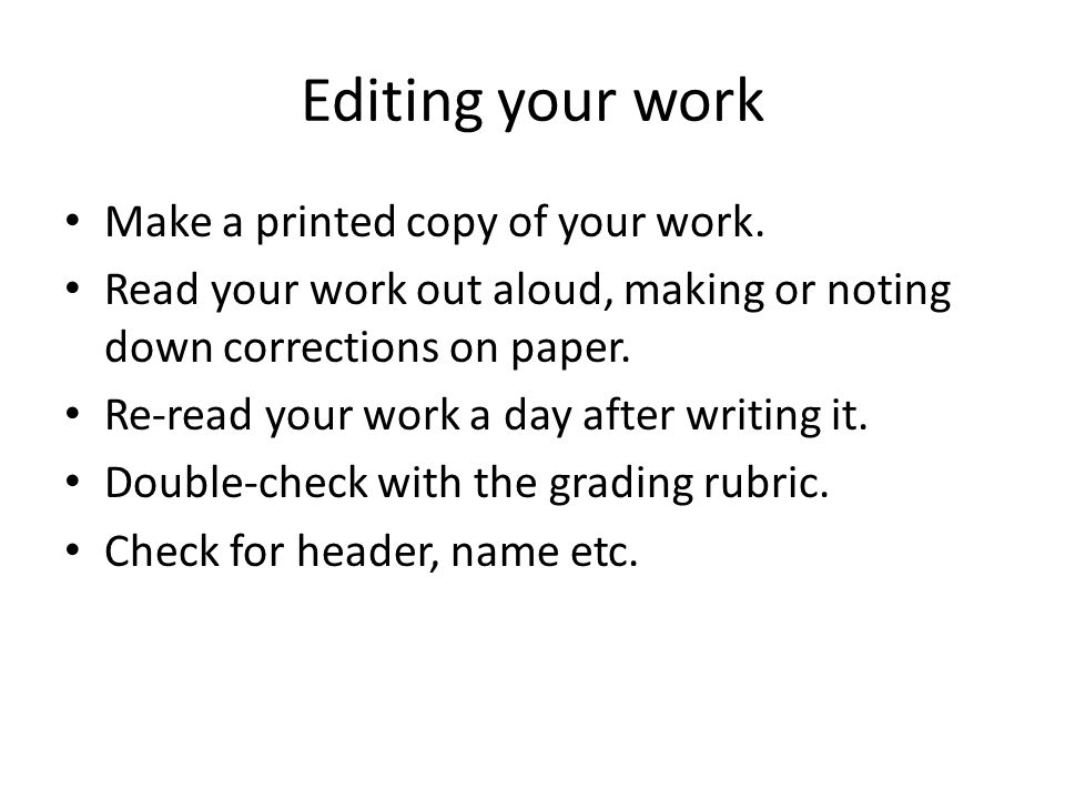 Editing your work Make a printed copy of your work.