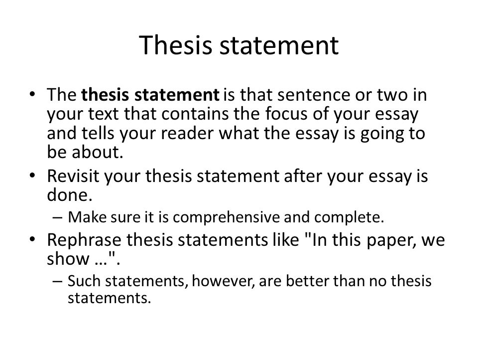 Thesis statement The thesis statement is that sentence or two in your text that contains the focus of your essay and tells your reader what the essay is going to be about.