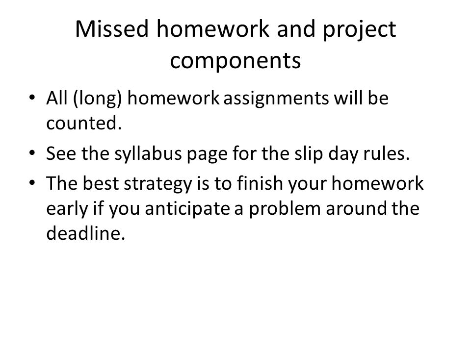 Missed homework and project components All (long) homework assignments will be counted.