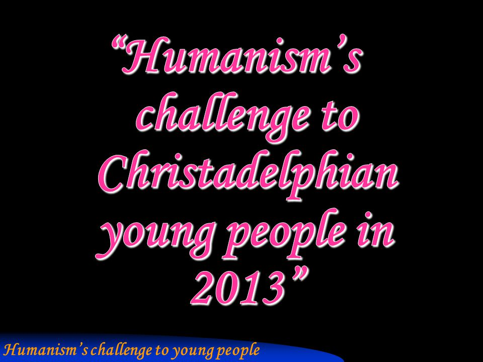 Humanism's challenge to young people