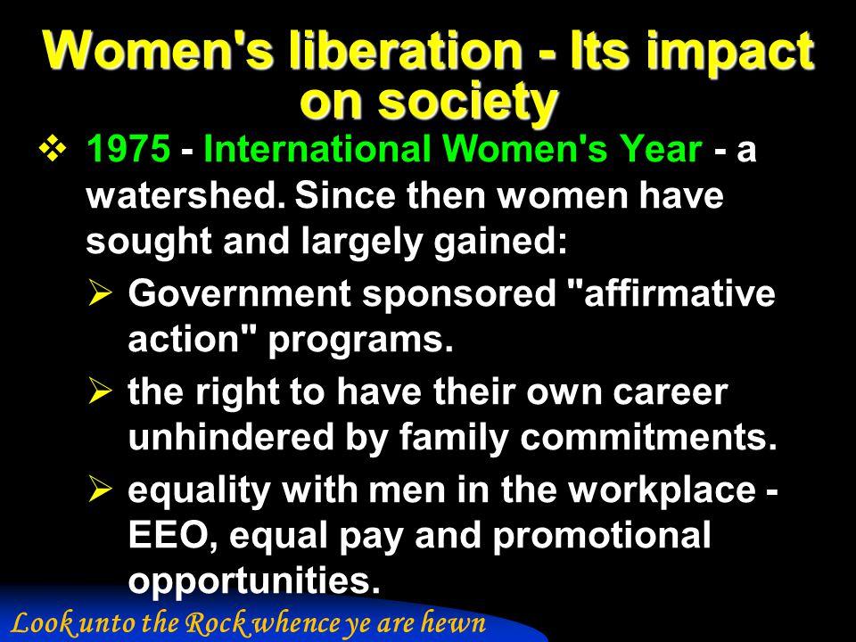 Women s liberation - Its impact on society  1975 - International Women s Year - a watershed.