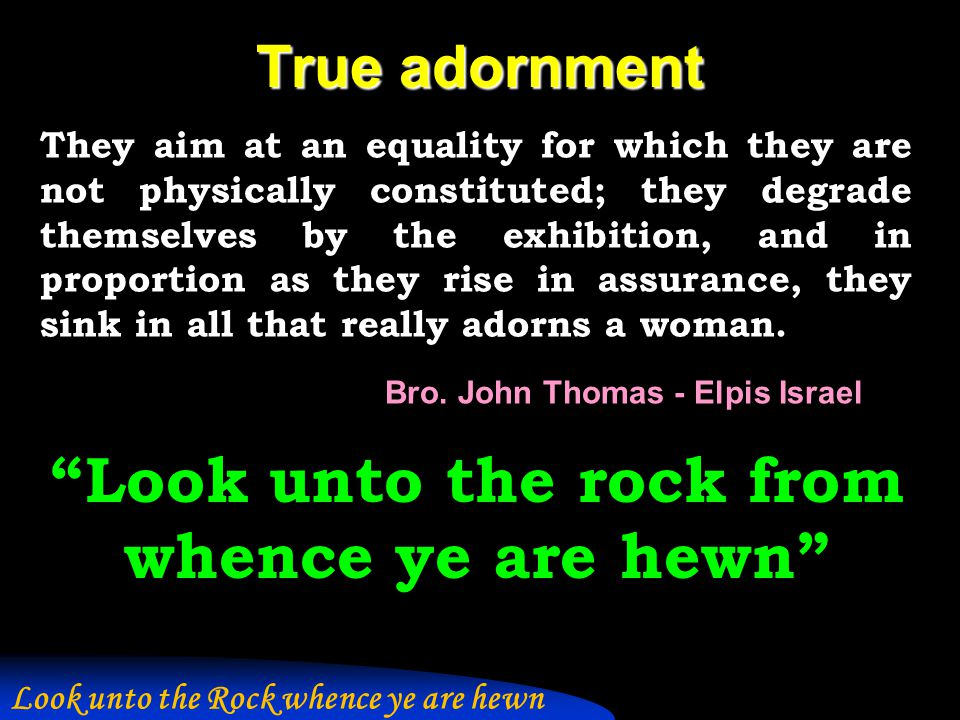 True adornment They aim at an equality for which they are not physically constituted; they degrade themselves by the exhibition, and in proportion as they rise in assurance, they sink in all that really adorns a woman.