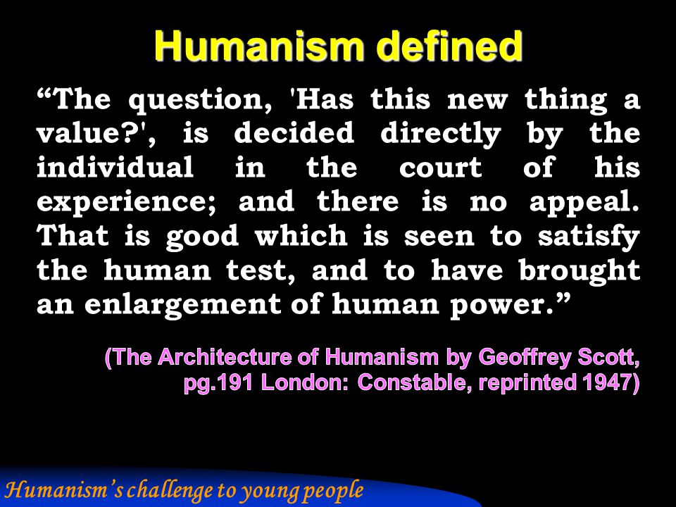 Humanist ethics We affirm that moral values derive their source from human experience.