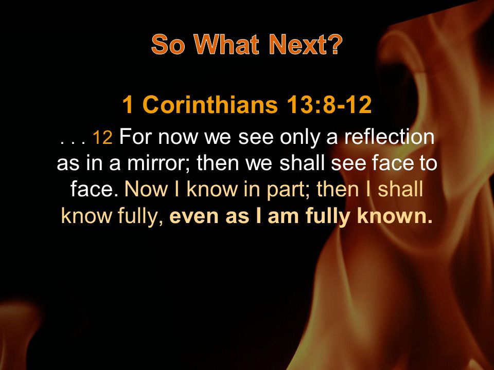 1 Corinthians 13:8-12...