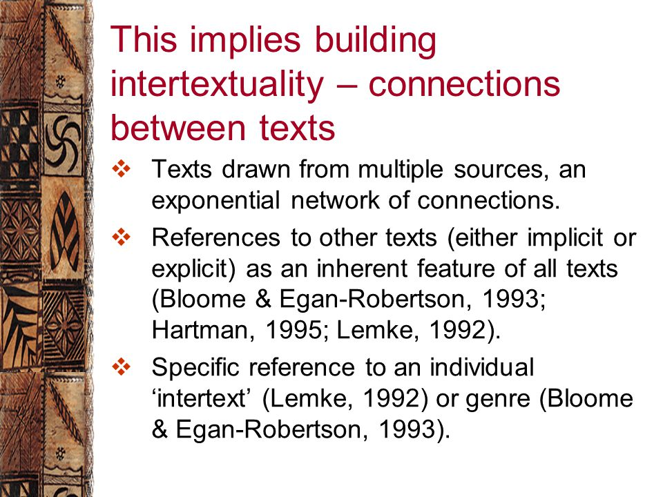 This implies building intertextuality – connections between texts  Texts drawn from multiple sources, an exponential network of connections.