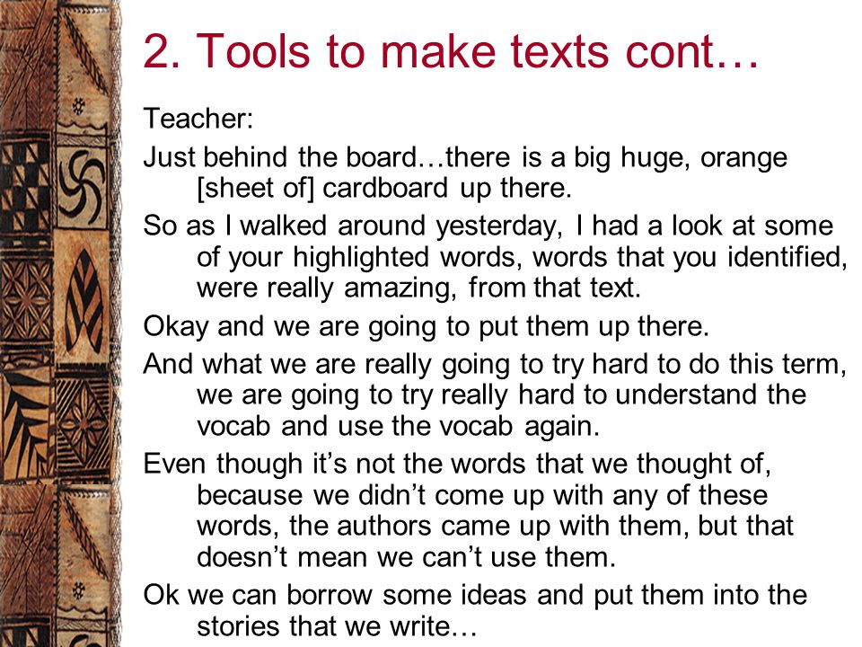 2. Tools to make texts cont… Teacher: Just behind the board…there is a big huge, orange [sheet of] cardboard up there. So as I walked around yesterday