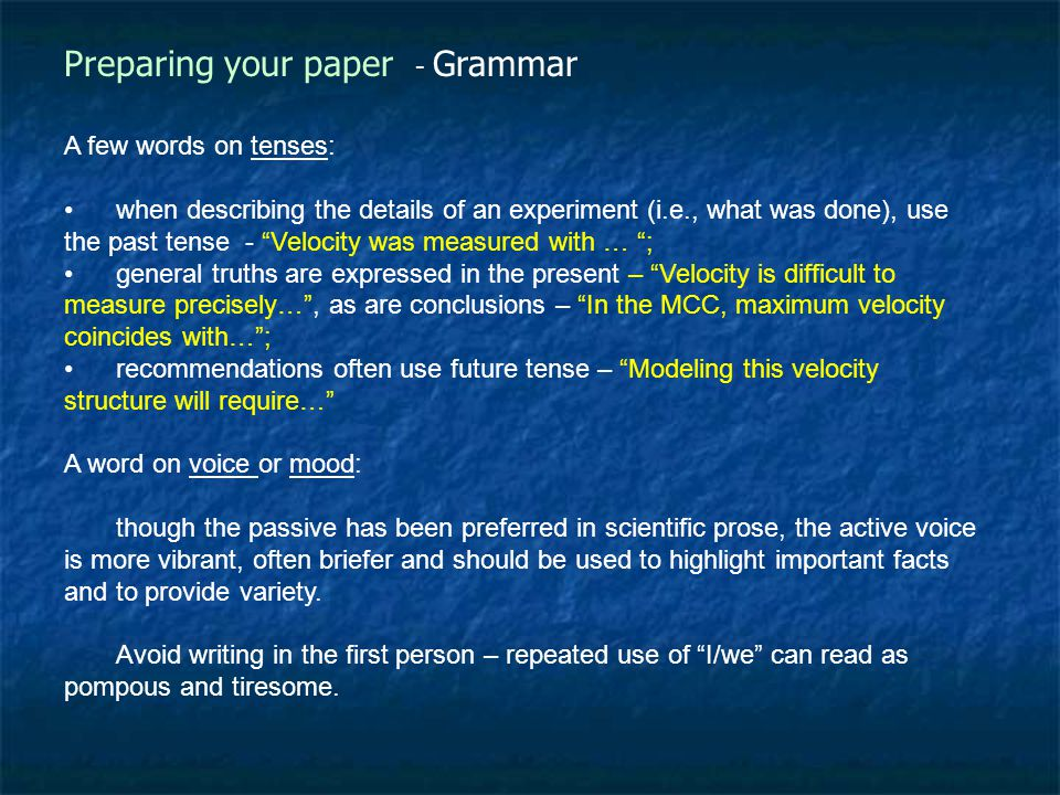 Preparing your paper - Grammar Be sure to: write complete sentences, not too long, not too short, use commas properly, be consistent in the use of ten