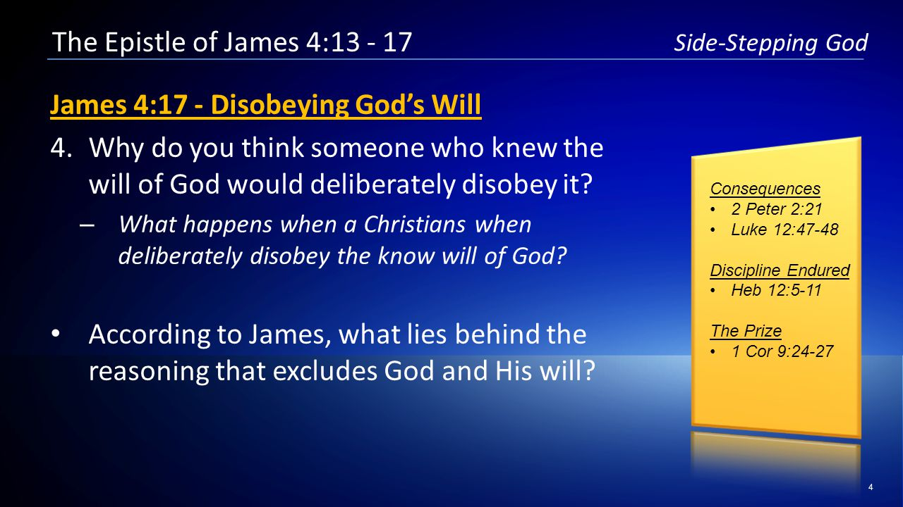 4 Side-Stepping God James 4:17 - Disobeying God's Will 4.Why do you think someone who knew the will of God would deliberately disobey it.