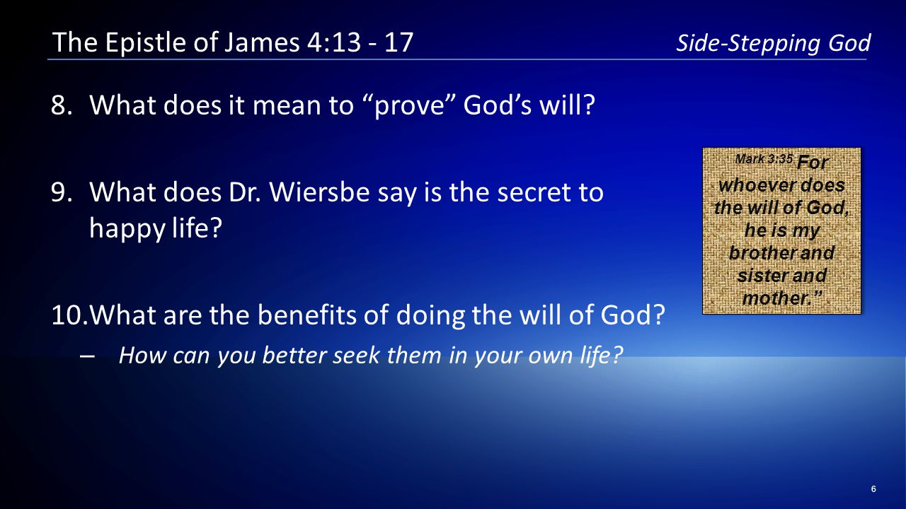 6 Side-Stepping God The Epistle of James 4:13 - 17 8.What does it mean to prove God's will.